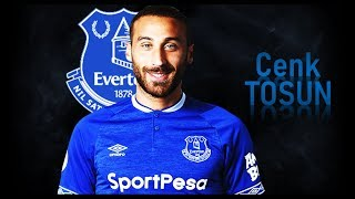 CENK TOSUN   WELCOME TO EVERTON   Goals, Skills, Assists   2017/2018