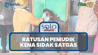 SOLO UPDATE: Ratusan Pemudik Tiba di Sukoharjo, Kena Sidak Satgas, Jalani Rapid Antigen