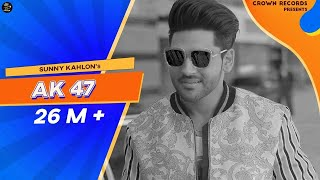 AK 47 || SUNNY KAHLON FT. BHUMIKA SHARMA || ROX A || NIK ||CROWN RECORDS || OFFICIAL VIDEO