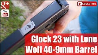 Glock 23 with Lone Wolf 40-9mm Barrel