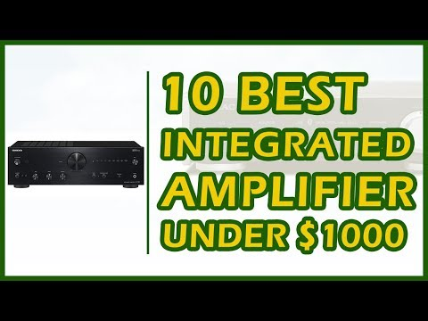 10 Best Integrated Amplifiers Under $1000 Reviews 2018