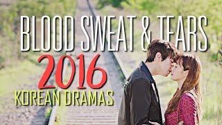 Blood Sweat & Tears  ||  2016 Korean Dramas [400+ Subs]