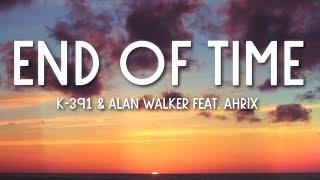 K-391, Alan Walker & Ahrix - End of Time (Lyrics) 🎵