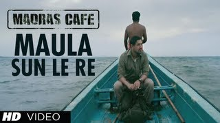 Maula Sun Le Re - Song Video - Madras Cafe