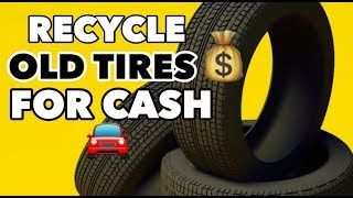 HOW TO: RECYCLE OLD TIRES FOR MONEY!