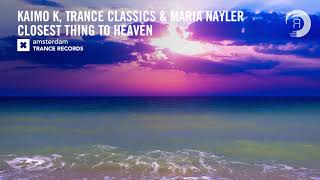 Kaimo K, Trance Classics & Maria Nayler - Closest Thing To Heaven [Amsterdam Trance] Extended