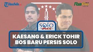 Kaesang dan Erick Thohir Pemilik Saham Persis Solo, Gendong Harapan Klub Kebanggaan Warga Solo Menuj