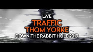 Thom Yorke   Traffic (Live At Down The Rabbit Hole 2019)