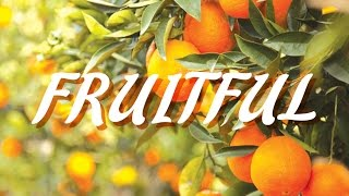 Fruitful 1 - Bearing Fruit