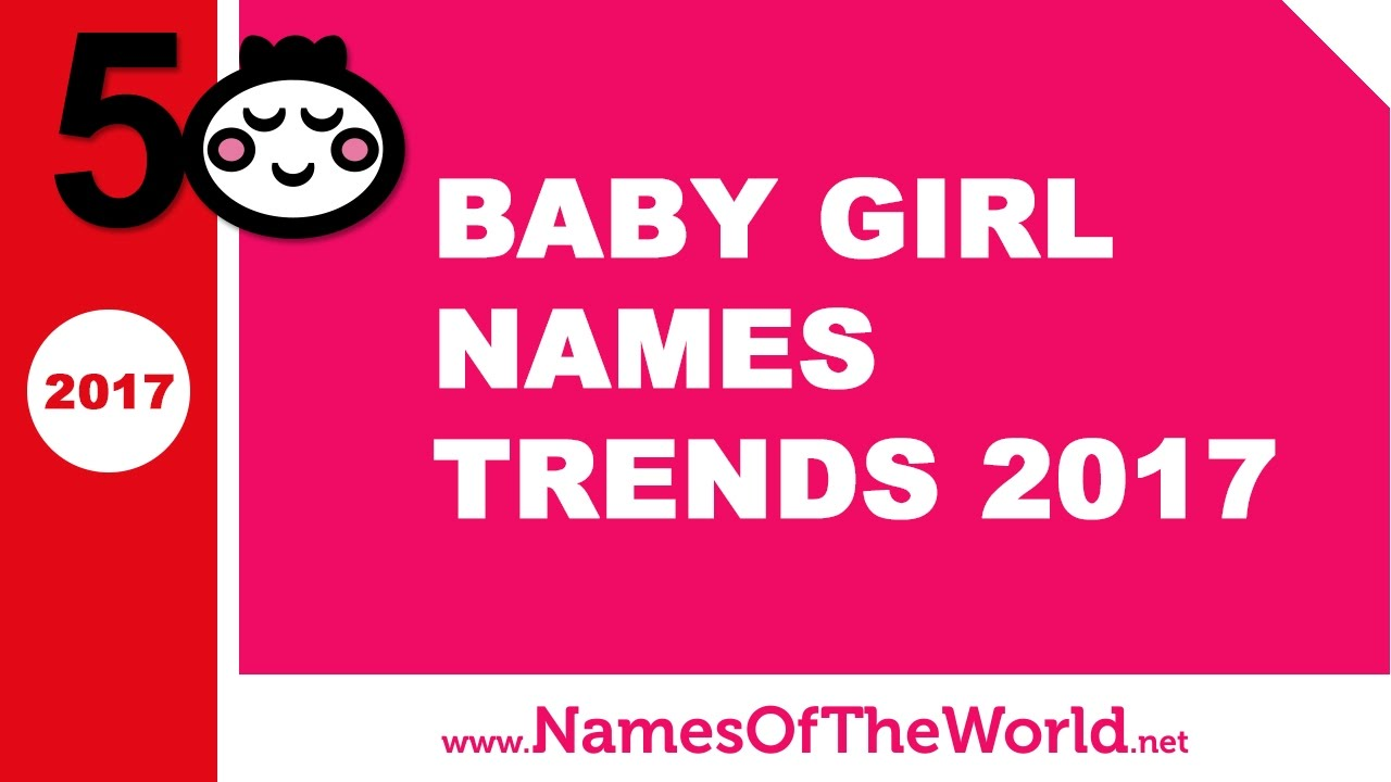 Baby girl names trends 2017 - the best baby names - www.namesoftheworld.net