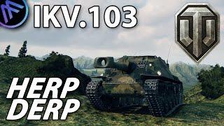 ^^| IKV.103 HERP DERP. (World of Tanks Gameplay.)
