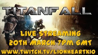 Live Streaming TitanFall  20th March 7pm GMT