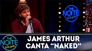 James Arthur canta Naked | The noite (18/10/18)
