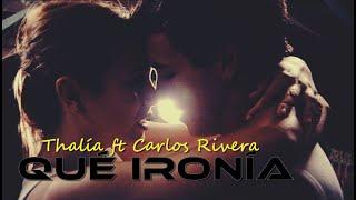 Thalía Ft Carlos Rivera   Qué Ironía | LETRA (Ainhoa Y Ulises)