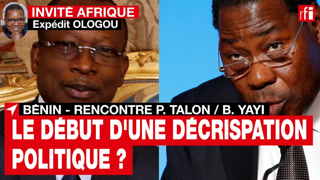 Bénin : «La rencontre Patrice Talon/Boni Yayi peut être le début d'une décrispation politique» • RFI