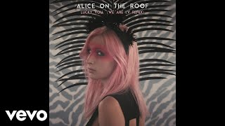 Alice On The Roof   Lucky You (We Are I.V Remix) (Audio)