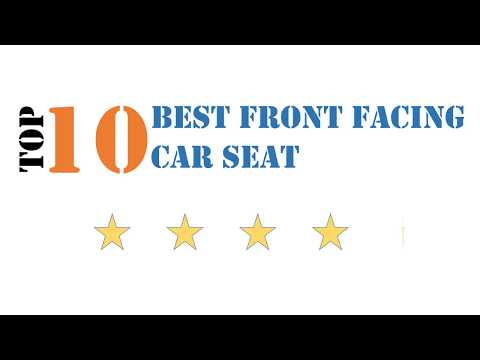 Best Front Facing Car Seat – 10 Top Rated