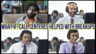 What If | Call Centres helped with Break Ups | Ep 5 #LaughterGames