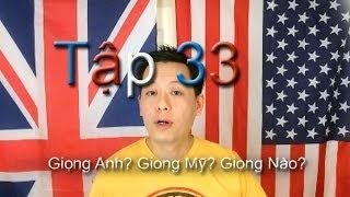 1. Nên học nói tiếng Anh theo giọng Anh hay Mỹ ?