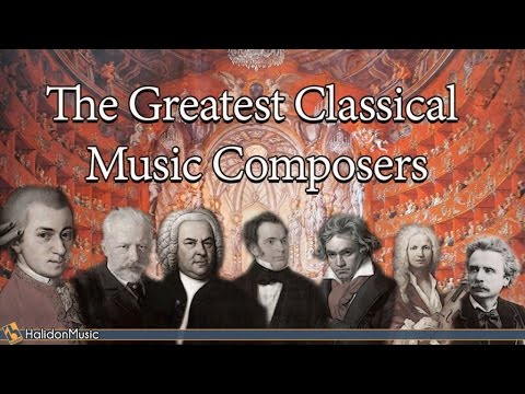 The Greatest Classical Music Composers: Mozart, Beethoven, Bach, Tchaikovsky... - HALIDONMUSIC