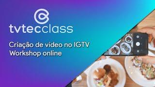 Criação de vídeo no IGTV – Workshop online