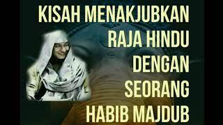 KISAH MENAKJUBKAN RAJA HINDU-BUDDHA DENGAN SEORANG HABIB MAJDUB | HABIB BAHAR BIN ALI BIN SMITH