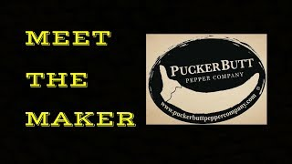 Meet The Maker - Puckerbutt Pepper Company (Ed Currie)