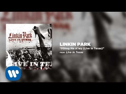 P5hng Me A*wy [Live in Texas] - Linkin Park
