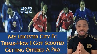 Part 2/2 – My Leicester City Fc Football Trials – How I Got Scouted – Getting Offered A Pro