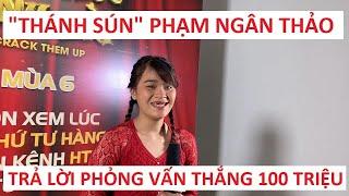 """""""Thánh sún"""" Phạm Ngân Thảo nói gì sau khi thắng 100 triệu Thách thức danh hài mùa 6?"""