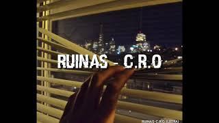 RUINAS• C.R.O (LETRA)