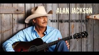 Alan Jackson: When The Love Factor's High