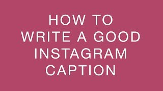 How to Write a Good Caption for Your Next Instagram Post