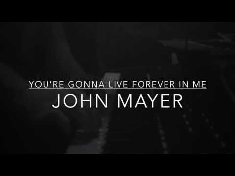 "Piano cover of ""You're Gonna Live Forever In Me"" by John Mayer from 2017."