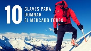 Las 10 Claves Para Dominar El Mercado Forex