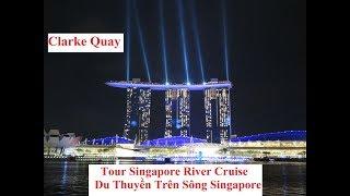 #11 - DU THUYỀN TRÊN SÔNG SINGAPORE - CLARKE QUAY |DU LỊCH SINGAPORE 2019| MERLION, MARINA BAY