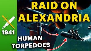When Six Men Sunk Two Battleships - The Raid on Alexandria