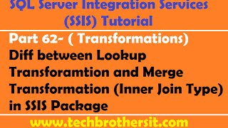 SSIS Tutorial Part 62-Diff between Lookup Transformation & Inner Join in Merge Transformation