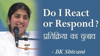 Do I React Or Respond?: 5a: BK Shivani (English Subtitles)