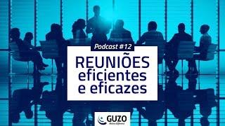 Podcast #12 - Reuniões Eficientes e Eficazes - Gestão de Negócios