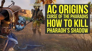 Assassin's Creed Origins DLC HOW TO KILL Pharaoh's Shadow (AC Origins Curse of the Pharaohs)
