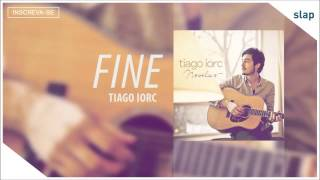 TIAGO IORC - Fine (Tiago Iorc Novelas) [Áudio Oficial]