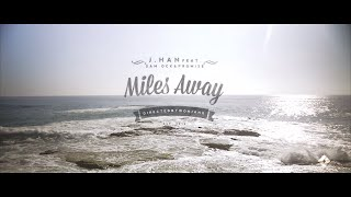J. Han - Miles Away (ft. Promise & Sam Ock) [Official Music Video]