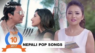10 Hit Nepali Pop Songs Collection 2017 | Hit Nepali Music Videos (Official Songs)
