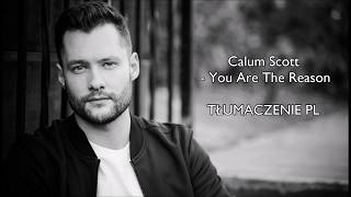 Calum Scott   You Are The Reason TŁUMACZENIE PL