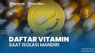 Daftar Vitamin yang Wajib Dikonsumsi Pasien Covid-19 selama Isolasi Mandiri, Apa Saja?