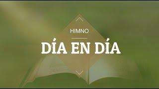 "Video thumbnail of ""DIA EN DIA - HIMNO CRISTIANO"""