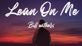 Lean on Me - Bill Withers (Lyrics)    Czn Music
