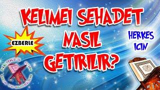 Kelime i şehadet nasıl getirilir - Çocuklar için Kelime-i Şehadet türkçe anlamı ve okunuşu