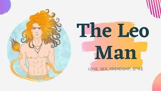 The Leo man:  Love, Sex, Friendship, Style
